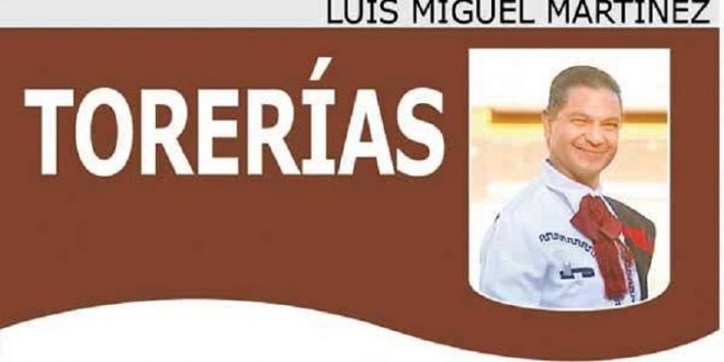 COLUMNA TORERIAS, por Luis Miguel Martínez